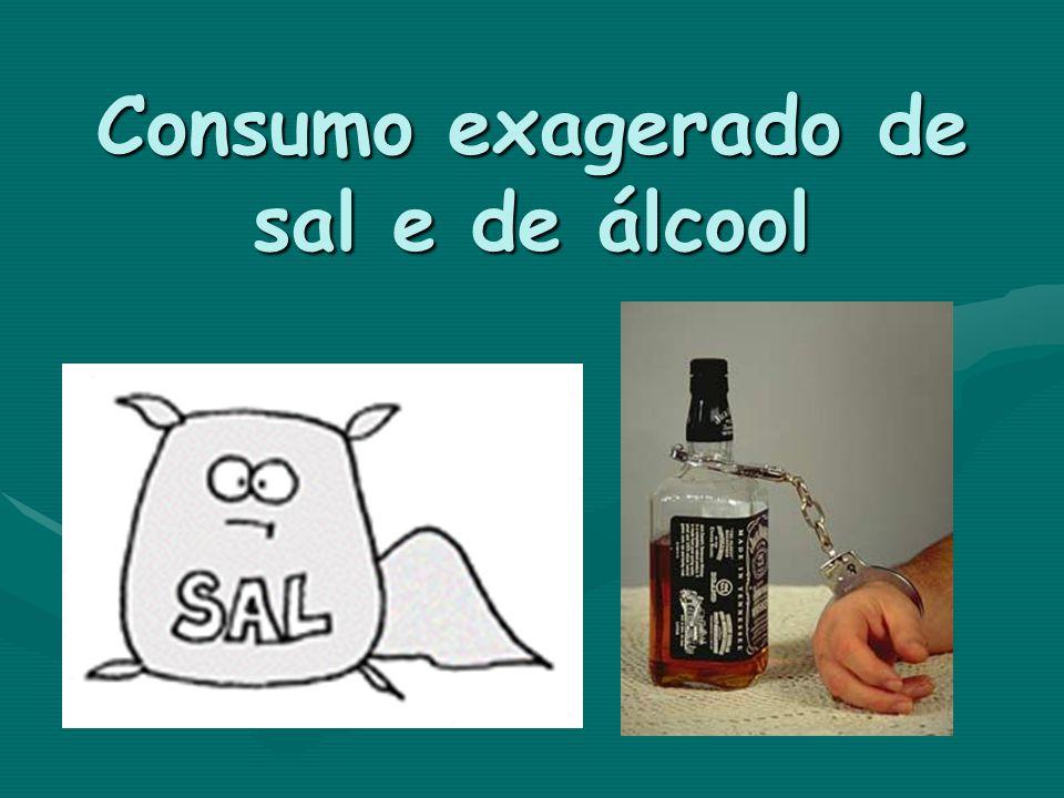 Consumo exagerado de sal e de álcool