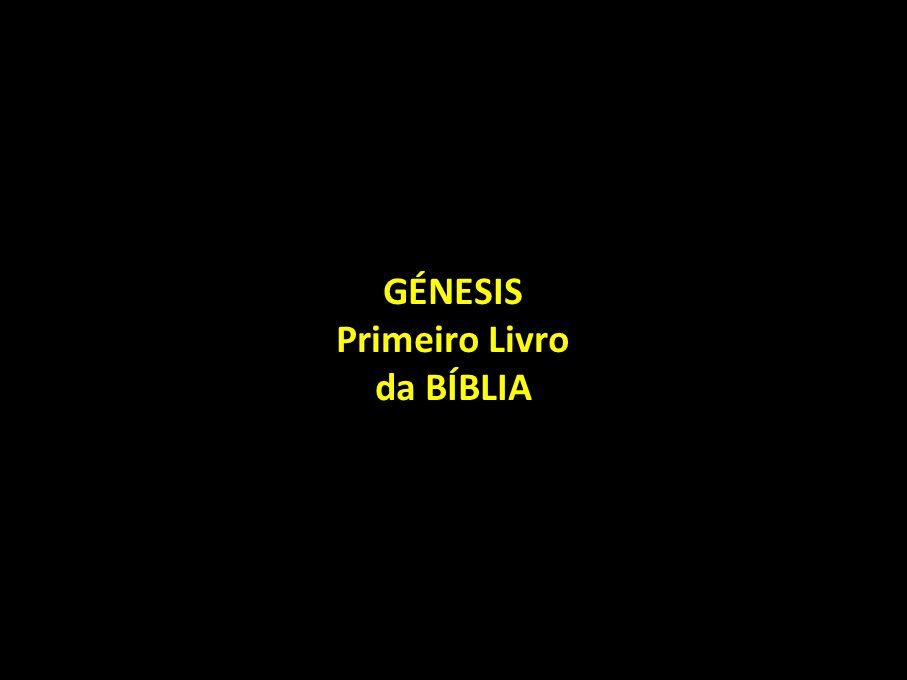 GÉNESIS Primeiro Livro da BÍBLIA