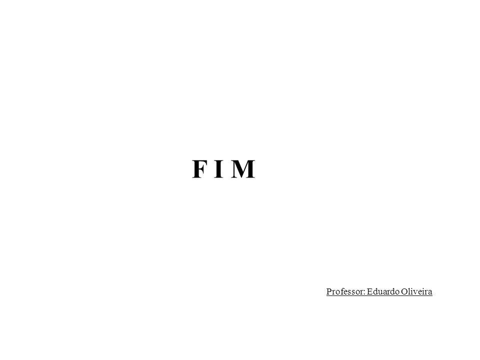 F I M Professor: Eduardo Oliveira
