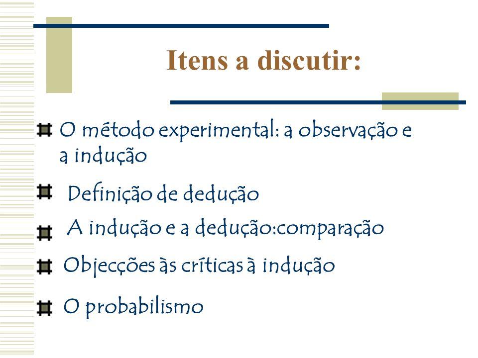 Itens a discutir: O método experimental: a observação e a indução