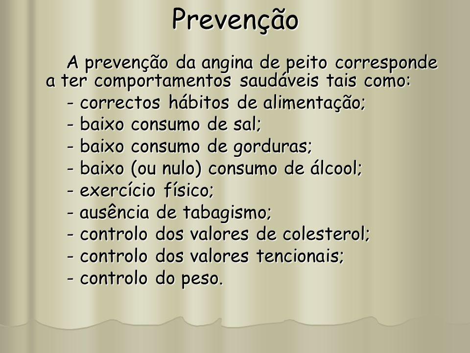 Prevenção A prevenção da angina de peito corresponde a ter comportamentos saudáveis tais como: - correctos hábitos de alimentação;