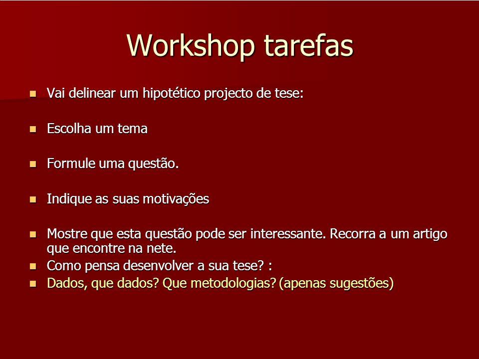 Workshop tarefas Vai delinear um hipotético projecto de tese: