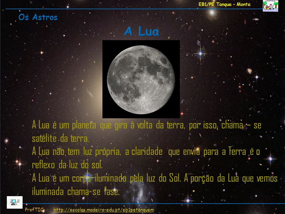 EB1/PE Tanque - Monte Os Astros. A Lua. A Lua é um planeta que gira à volta da terra, por isso, chama – se satélite da terra.