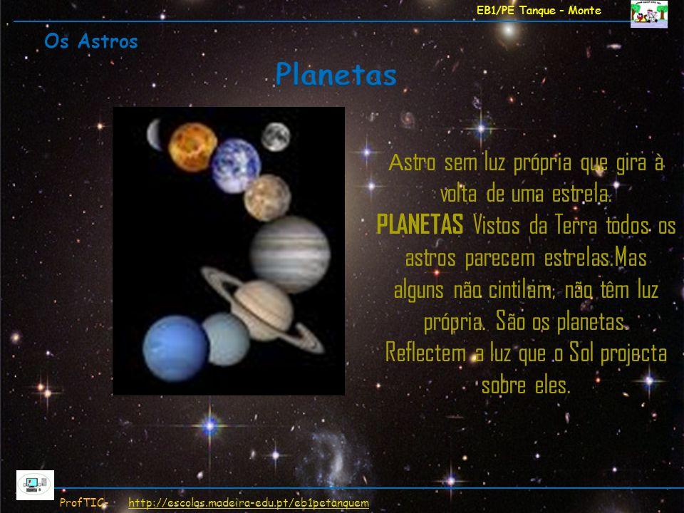 EB1/PE Tanque - Monte Os Astros. Planetas. Astro sem luz própria que gira à volta de uma estrela.