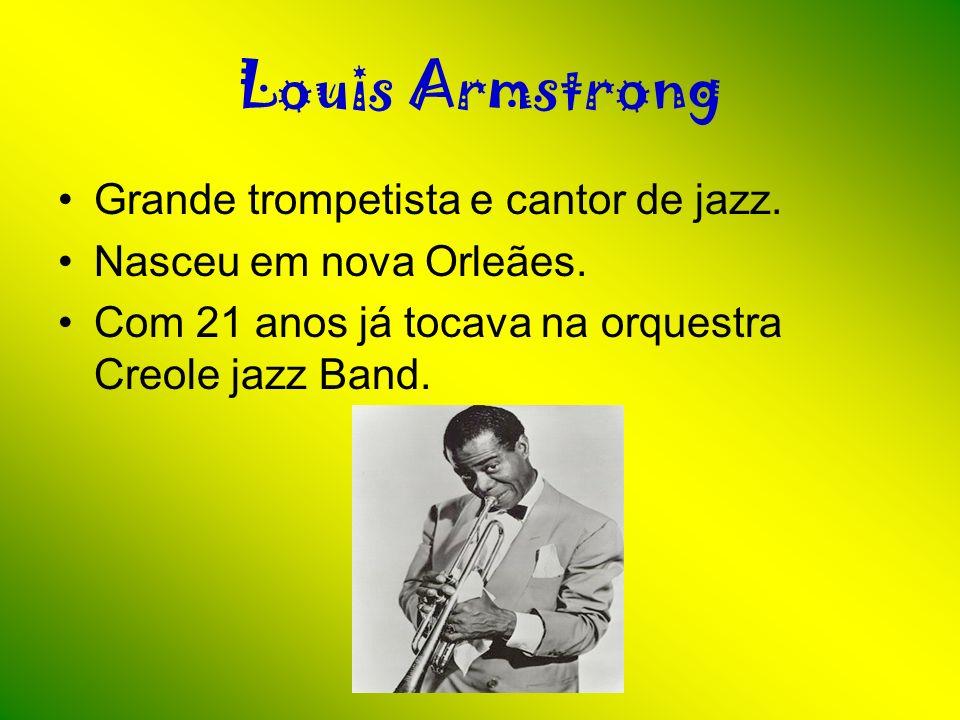 Louis Armstrong Grande trompetista e cantor de jazz.