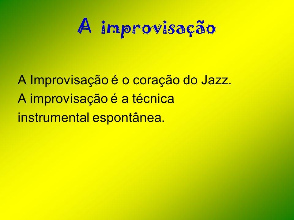 A improvisação A Improvisação é o coração do Jazz.