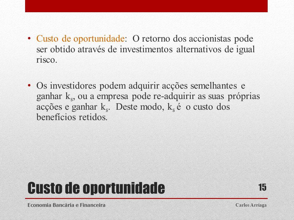 Custo de oportunidade: O retorno dos accionistas pode ser obtido através de investimentos alternativos de igual risco.