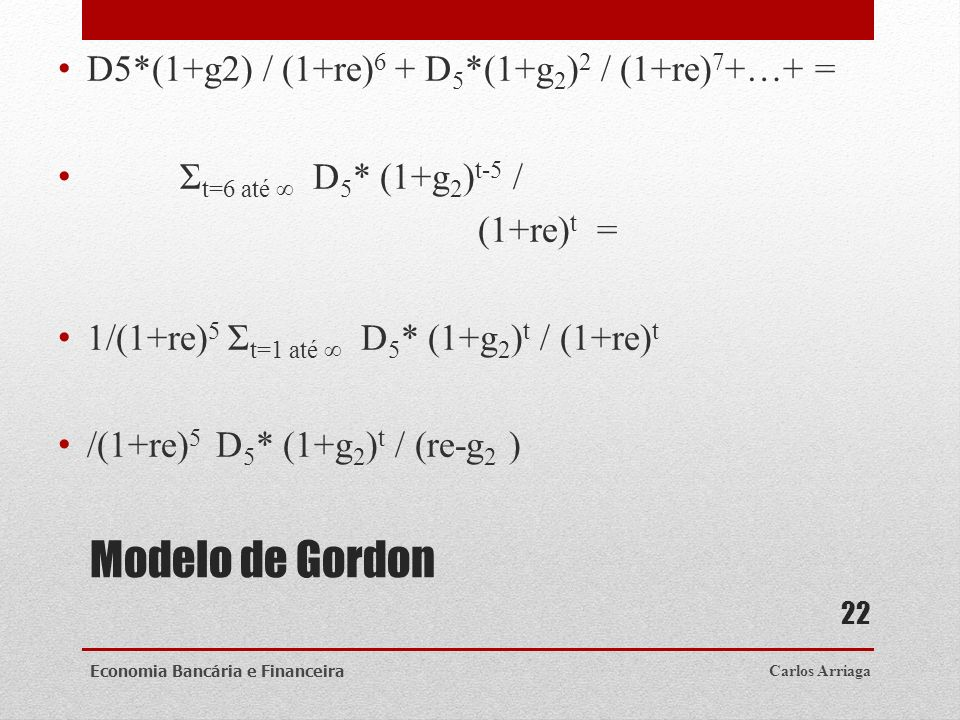 Modelo de Gordon D5*(1+g2) / (1+re)6 + D5*(1+g2)2 / (1+re)7+…+ =