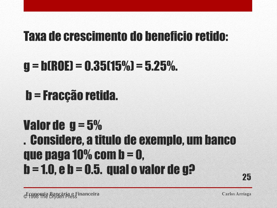 Taxa de crescimento do beneficio retido: g = b(ROE) = 0. 35(15%) = 5