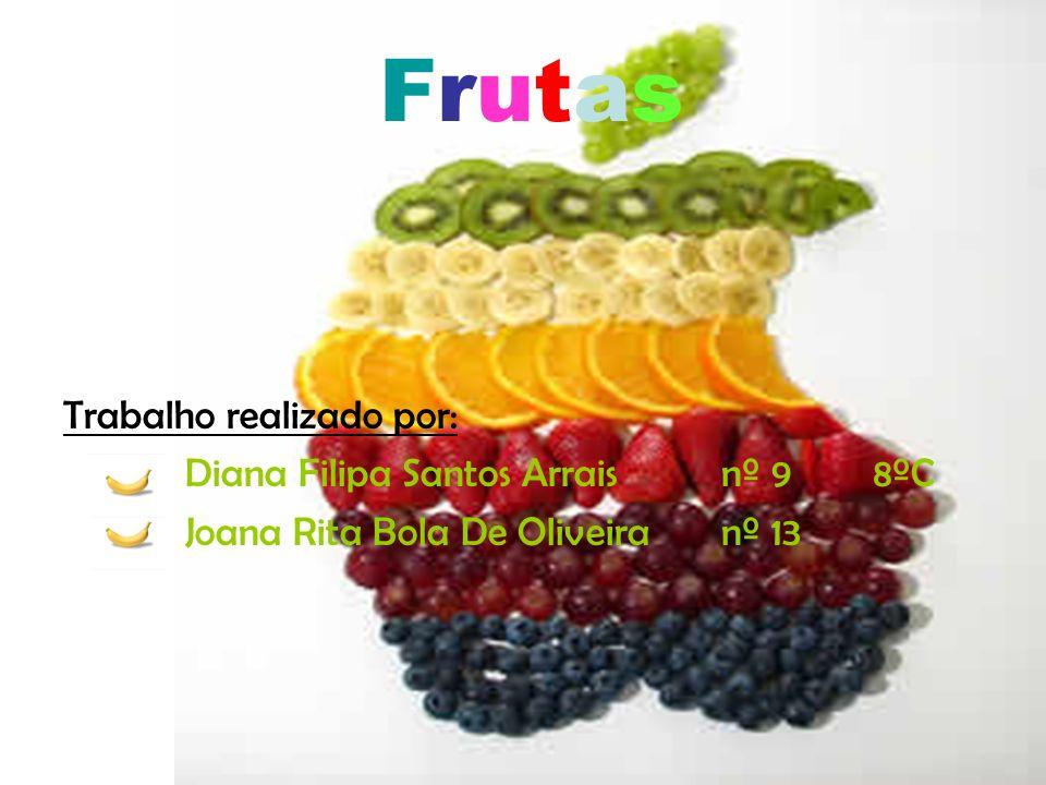 Frutas Trabalho realizado por: Diana Filipa Santos Arrais nº 9 8ºC