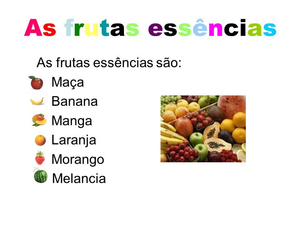 As frutas essências As frutas essências são: Maça Banana Manga Laranja