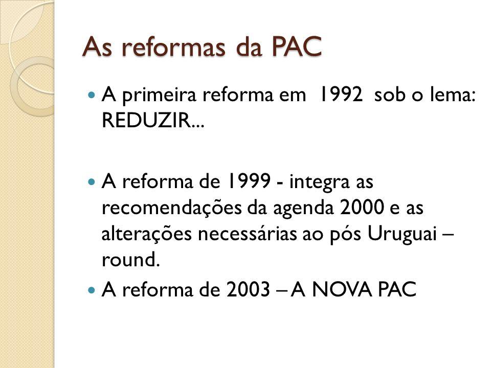 As reformas da PAC A primeira reforma em 1992 sob o lema: REDUZIR...