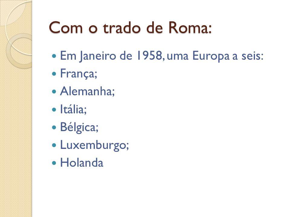 Com o trado de Roma: Em Janeiro de 1958, uma Europa a seis: França;