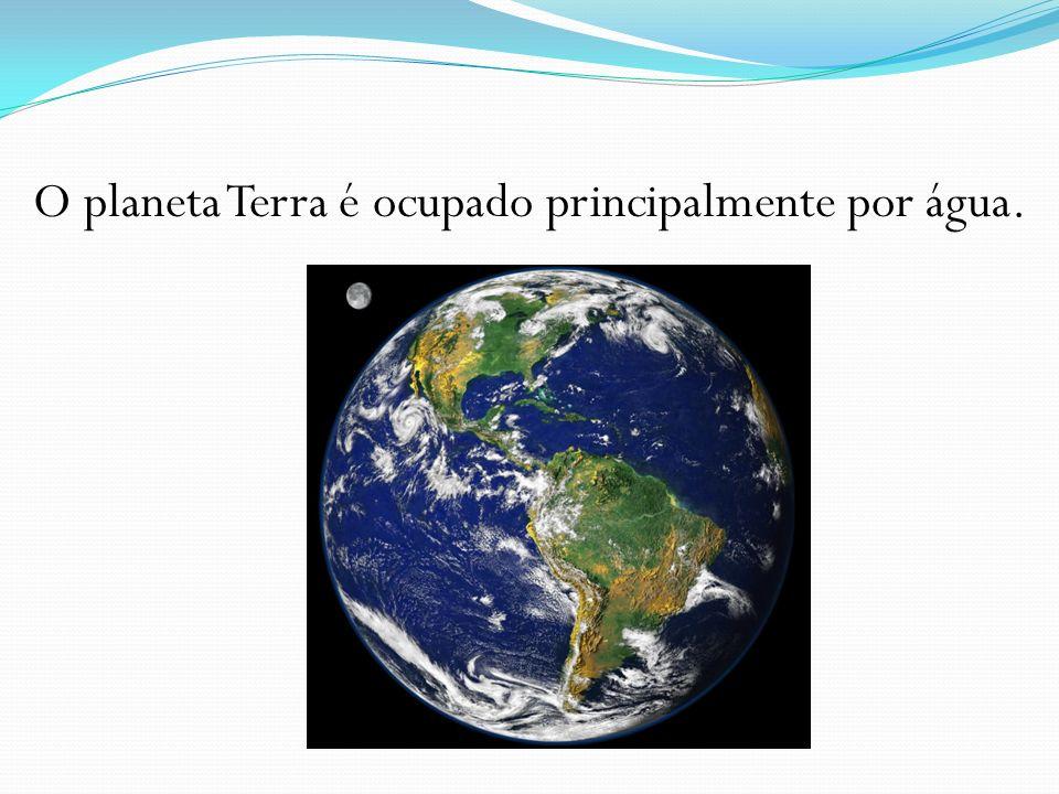 O planeta Terra é ocupado principalmente por água.
