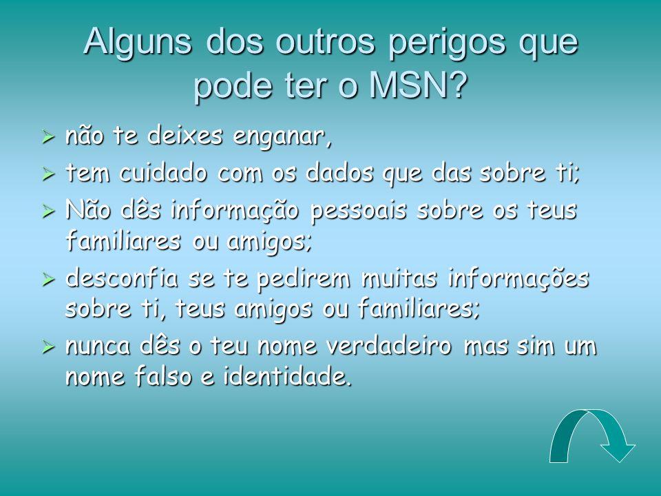 Alguns dos outros perigos que pode ter o MSN