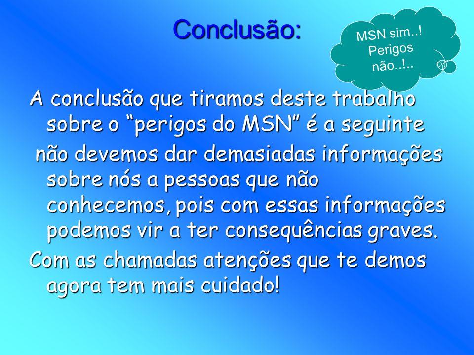 MSN sim..! Perigos não..!.. Conclusão: A conclusão que tiramos deste trabalho sobre o perigos do MSN é a seguinte.