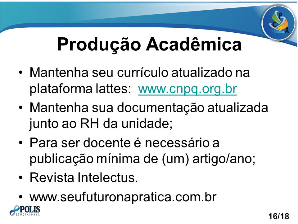 Produção Acadêmica Mantenha seu currículo atualizado na plataforma lattes: www.cnpq.org.br.