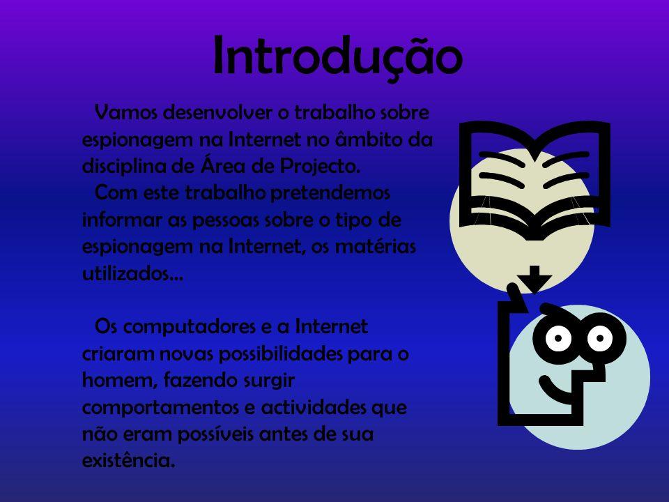 Introdução Vamos desenvolver o trabalho sobre espionagem na Internet no âmbito da disciplina de Área de Projecto.