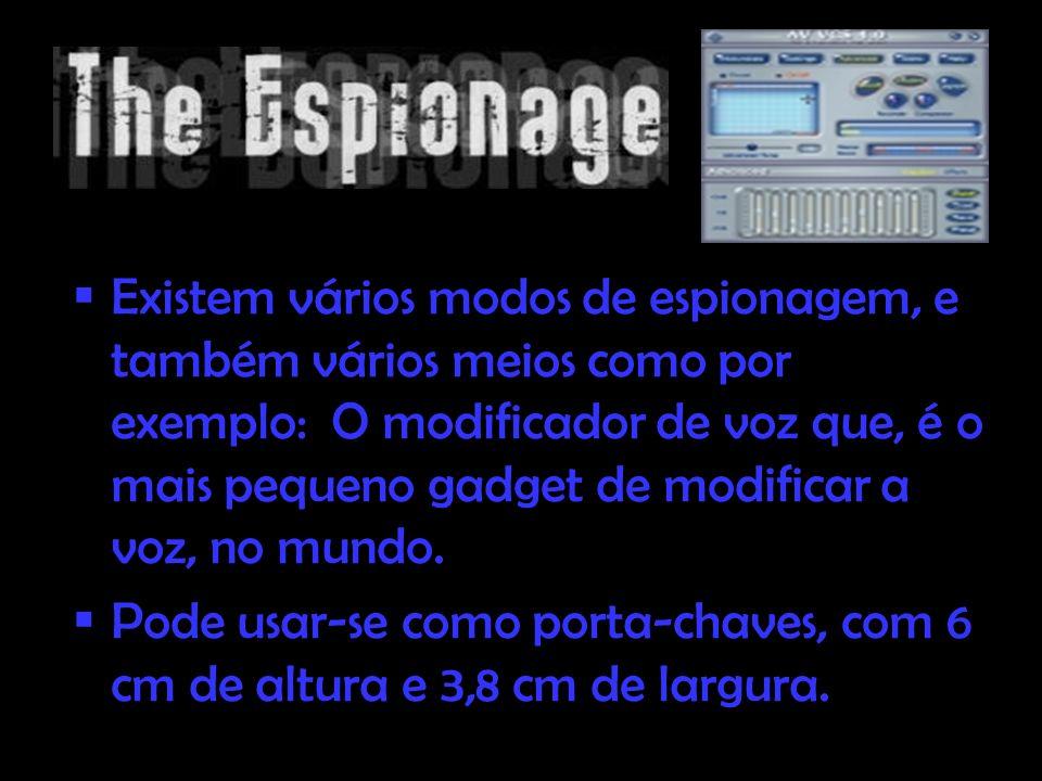 Existem vários modos de espionagem, e também vários meios como por exemplo: O modificador de voz que, é o mais pequeno gadget de modificar a voz, no mundo.
