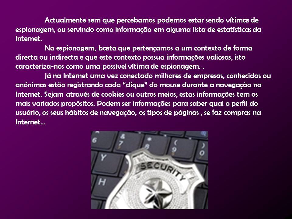 Actualmente sem que percebamos podemos estar sendo vítimas de espionagem, ou servindo como informação em alguma lista de estatísticas da Internet.