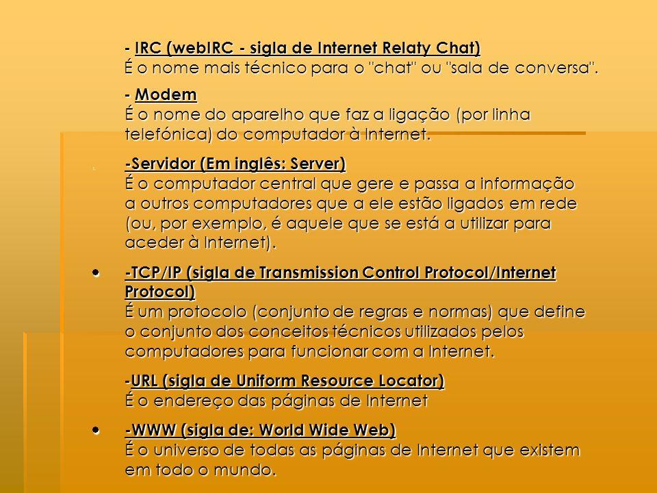 - IRC (webIRC - sigla de Internet Relaty Chat) É o nome mais técnico para o chat ou sala de conversa .
