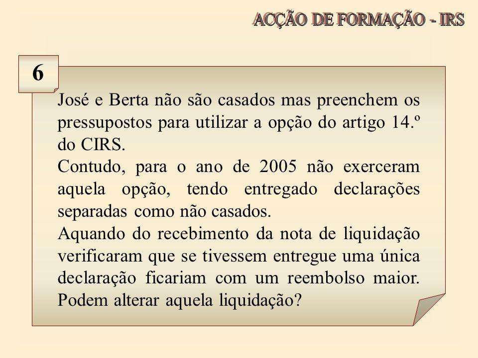 ACÇÃO DE FORMAÇÃO - IRS 6. José e Berta não são casados mas preenchem os pressupostos para utilizar a opção do artigo 14.º do CIRS.