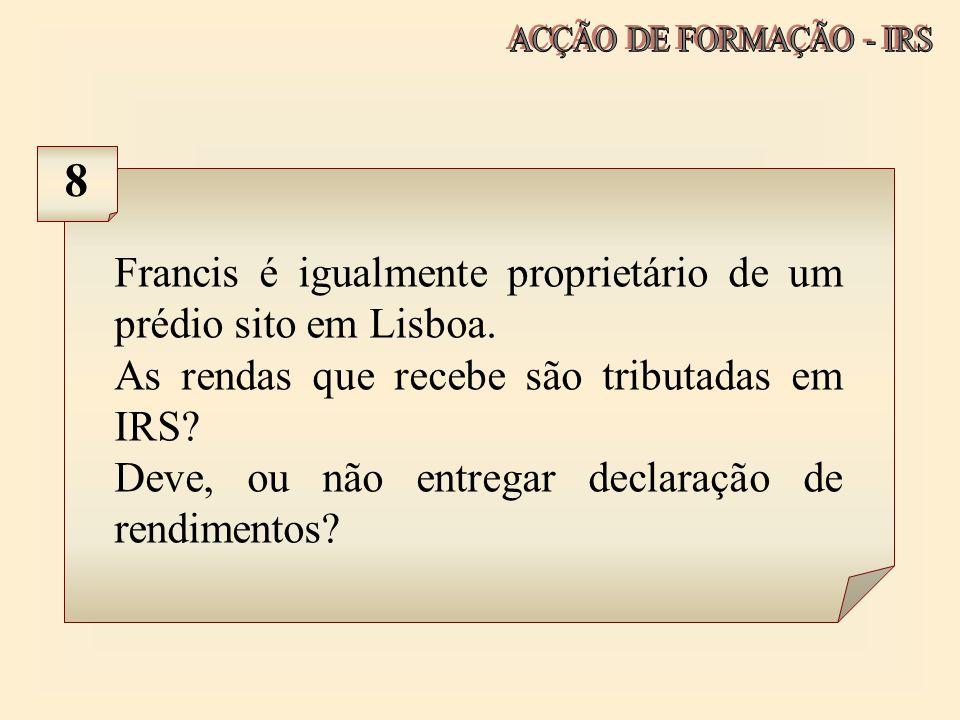8 Francis é igualmente proprietário de um prédio sito em Lisboa.