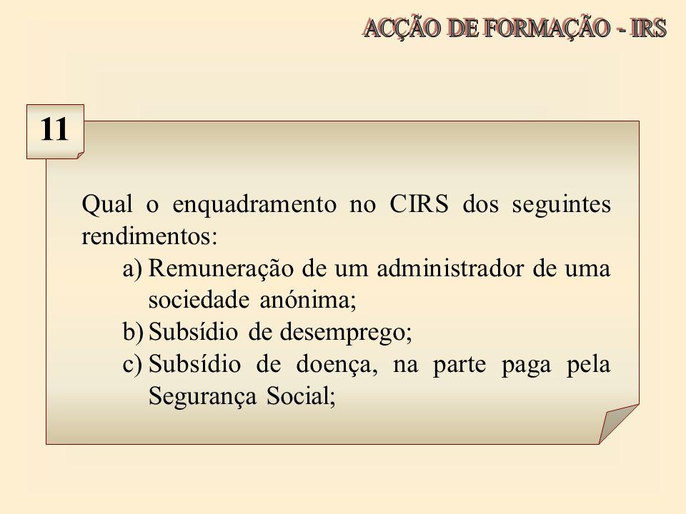 11 Qual o enquadramento no CIRS dos seguintes rendimentos: