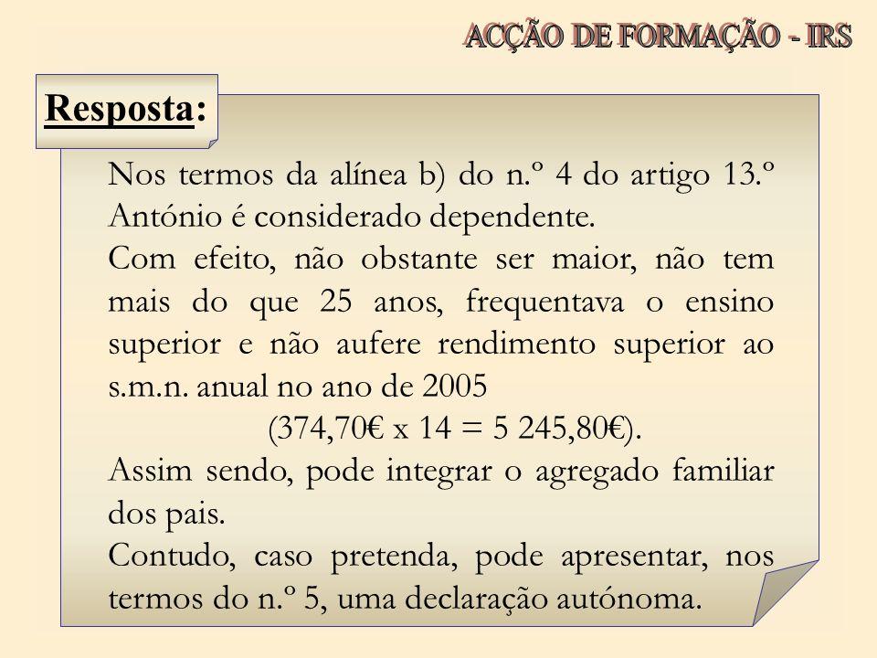 ACÇÃO DE FORMAÇÃO - IRS Resposta: Nos termos da alínea b) do n.º 4 do artigo 13.º António é considerado dependente.