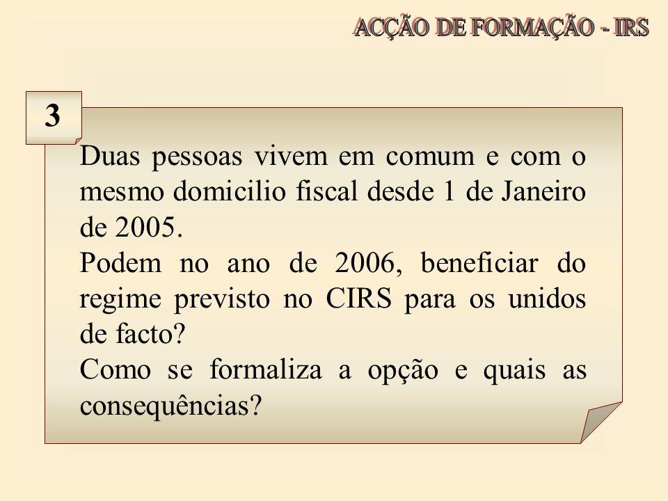 ACÇÃO DE FORMAÇÃO - IRS 3. Duas pessoas vivem em comum e com o mesmo domicilio fiscal desde 1 de Janeiro de 2005.
