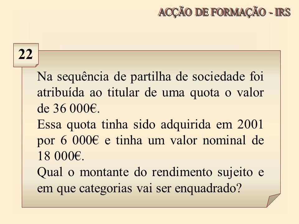 ACÇÃO DE FORMAÇÃO - IRS 22. Na sequência de partilha de sociedade foi atribuída ao titular de uma quota o valor de 36 000€.