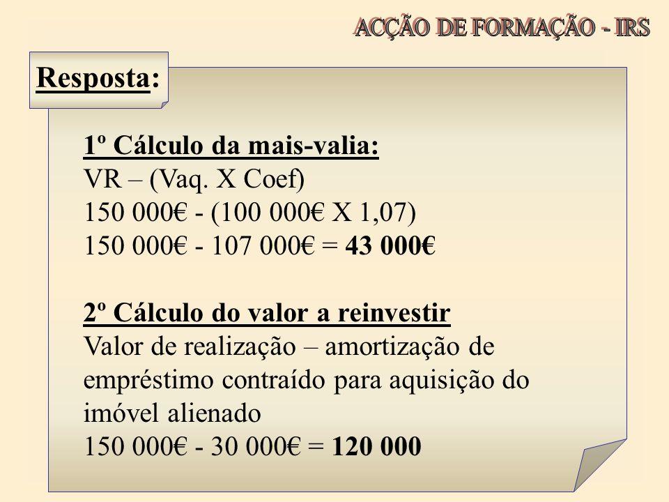 Resposta: 1º Cálculo da mais-valia: VR – (Vaq. X Coef)