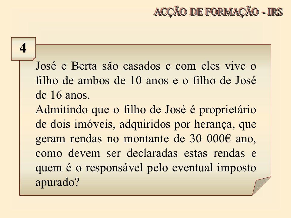 ACÇÃO DE FORMAÇÃO - IRS 4. José e Berta são casados e com eles vive o filho de ambos de 10 anos e o filho de José de 16 anos.