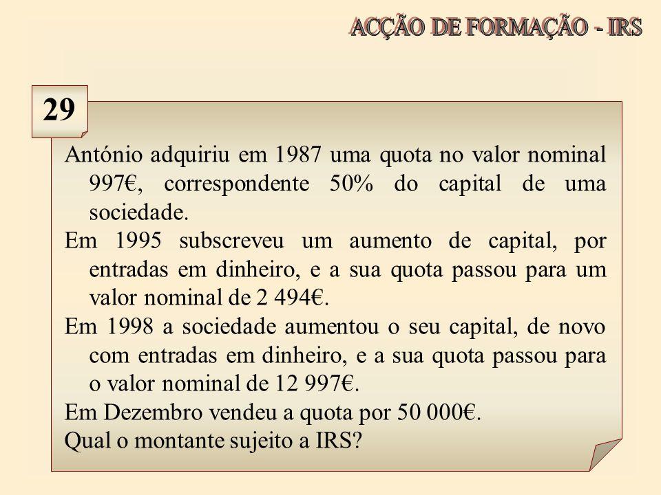 ACÇÃO DE FORMAÇÃO - IRS 29. António adquiriu em 1987 uma quota no valor nominal 997€, correspondente 50% do capital de uma sociedade.