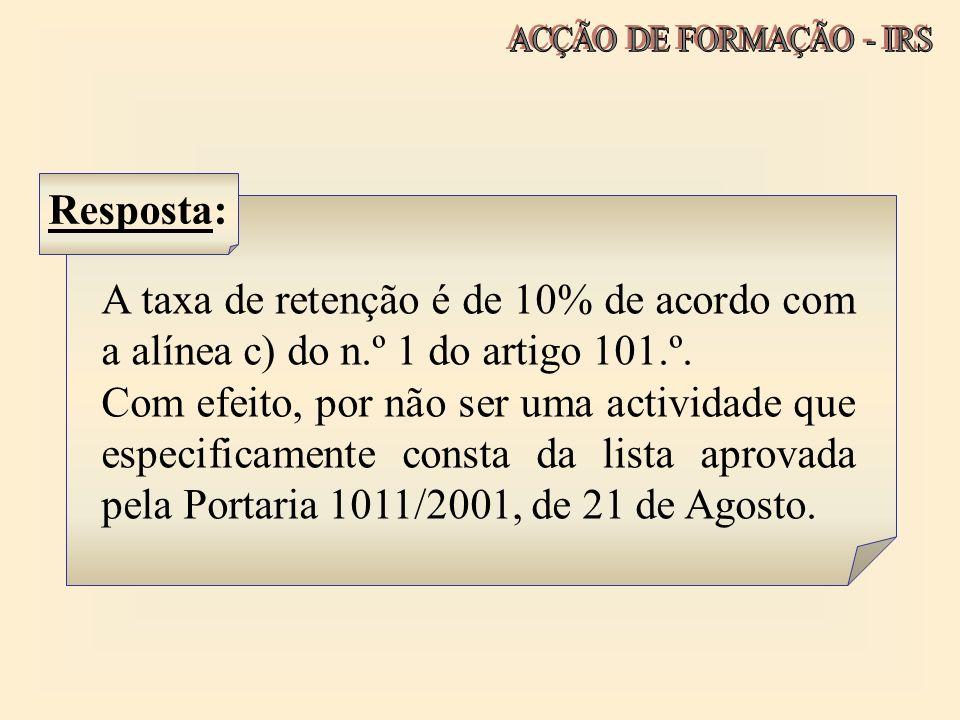 ACÇÃO DE FORMAÇÃO - IRS Resposta: A taxa de retenção é de 10% de acordo com a alínea c) do n.º 1 do artigo 101.º.