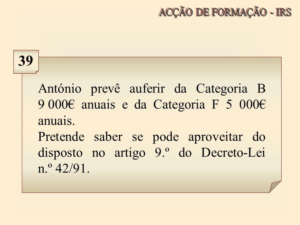 ACÇÃO DE FORMAÇÃO - IRS 39. António prevê auferir da Categoria B 9.000€ anuais e da Categoria F 5 000€ anuais.
