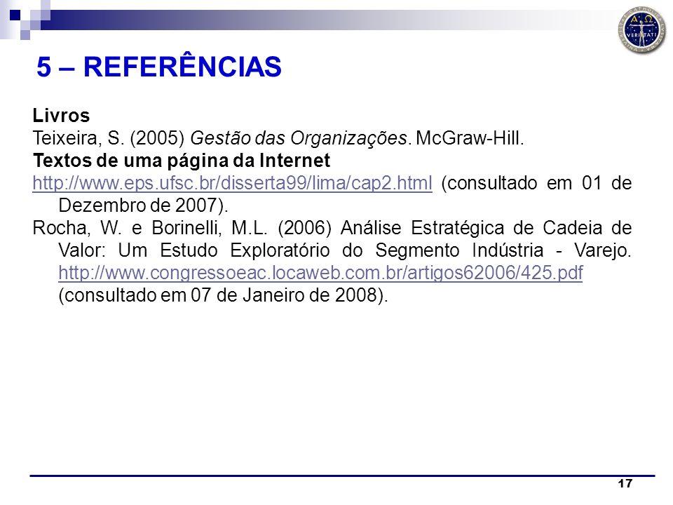 5 – REFERÊNCIAS Livros. Teixeira, S. (2005) Gestão das Organizações. McGraw-Hill. Textos de uma página da Internet.