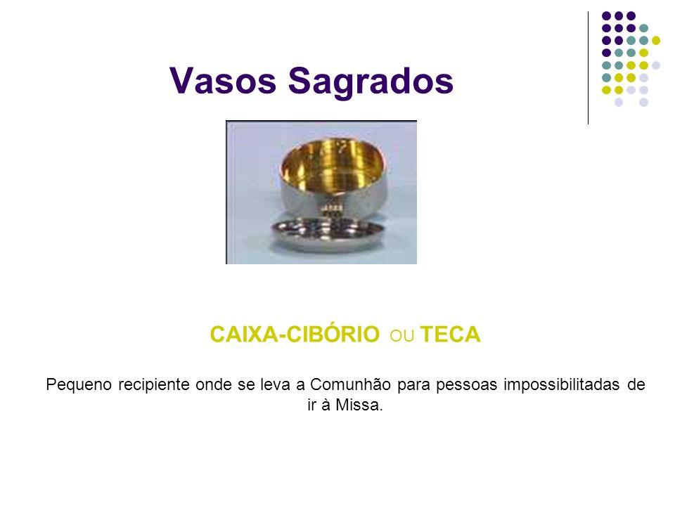 Vasos Sagrados CAIXA-CIBÓRIO OU TECA