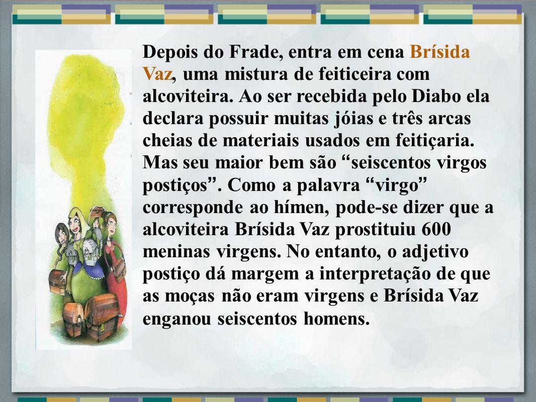 Depois do Frade, entra em cena Brísida Vaz, uma mistura de feiticeira com alcoviteira.