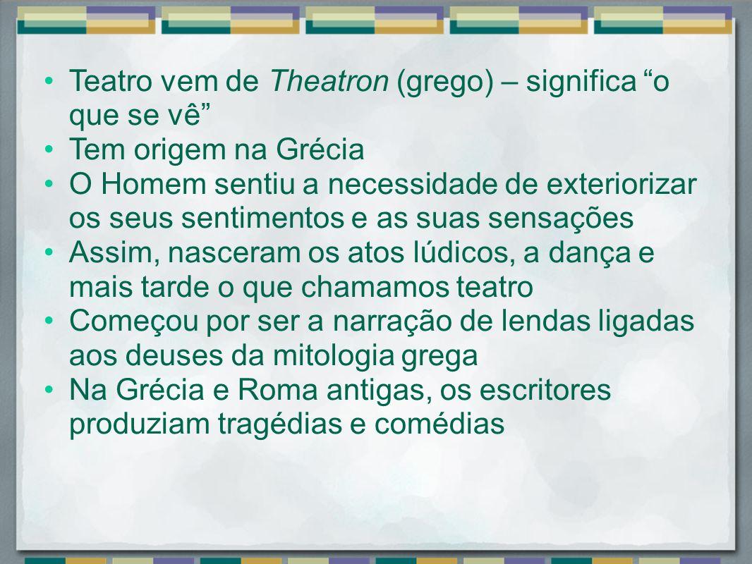 Teatro vem de Theatron (grego) – significa o que se vê