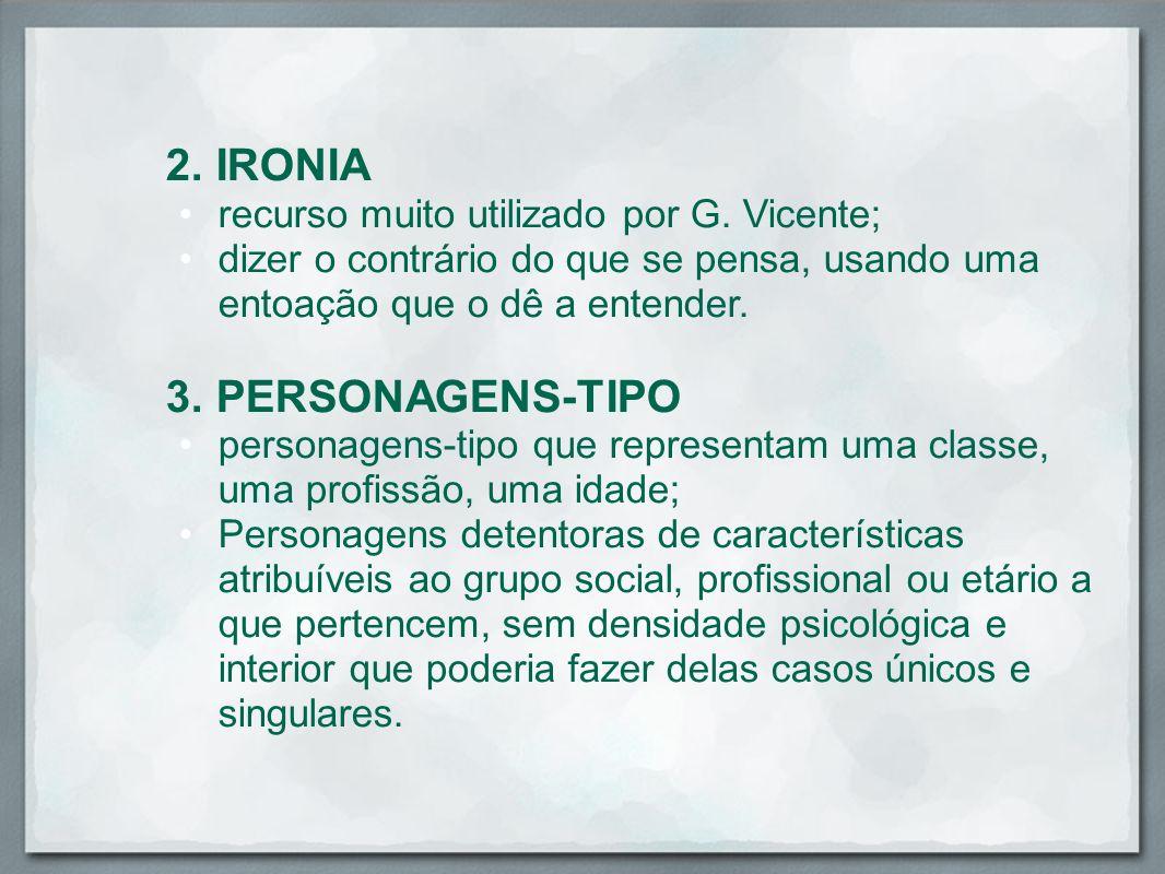 2. IRONIA 3. PERSONAGENS-TIPO recurso muito utilizado por G. Vicente;