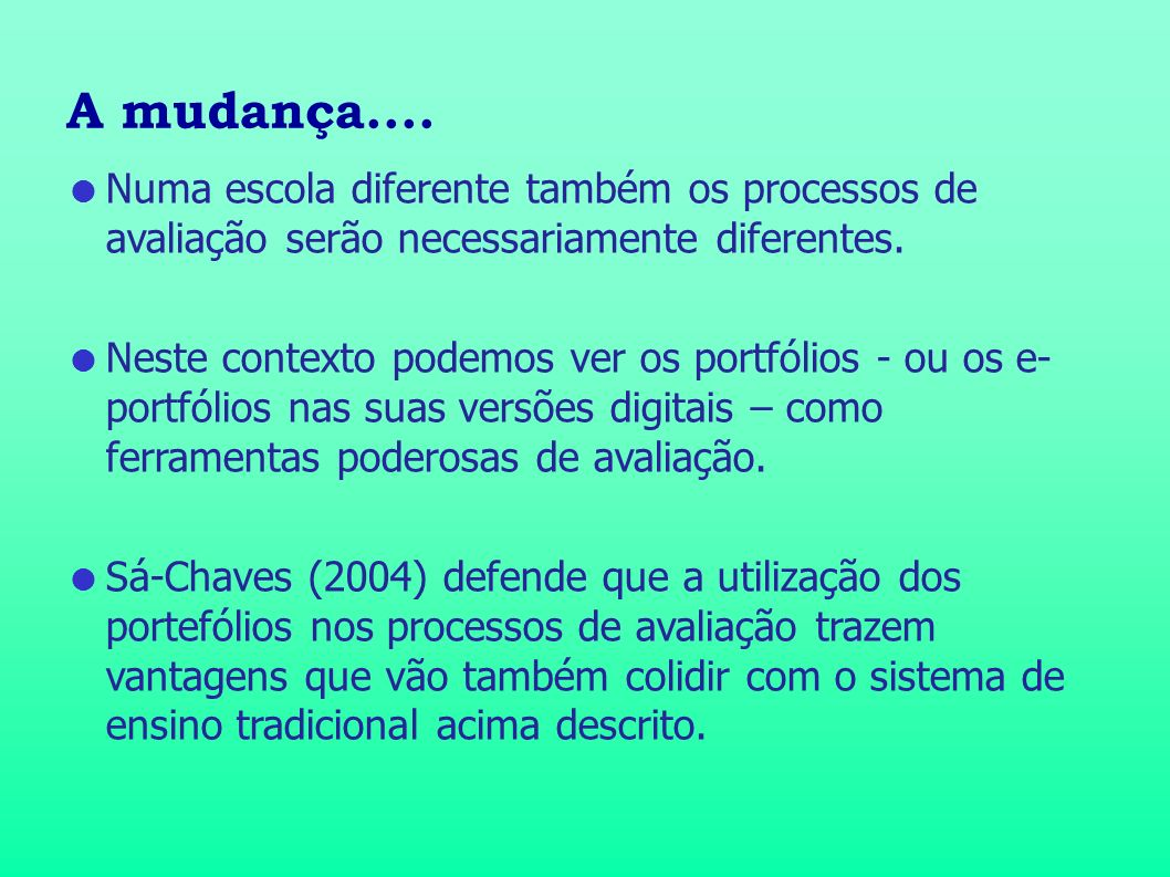 A mudança....Numa escola diferente também os processos de avaliação serão necessariamente diferentes.