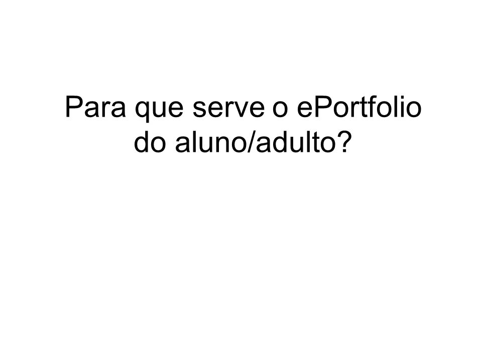 Para que serve o ePortfolio do aluno/adulto