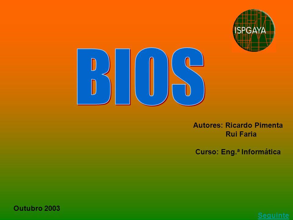 BIOS Autores: Ricardo Pimenta Rui Faria Curso: Eng.ª Informática