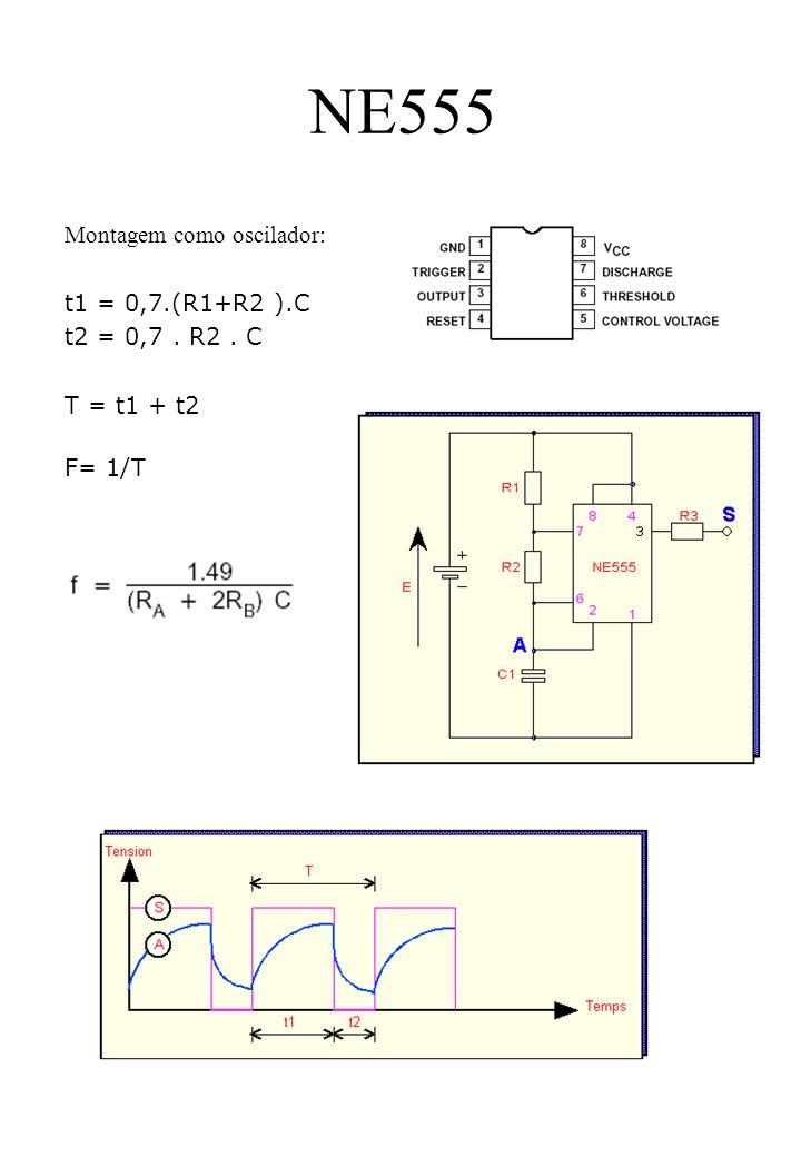 NE555 Montagem como oscilador: t1 = 0,7.(R1+R2 ).C t2 = 0,7 . R2 . C