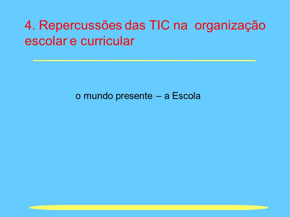 4. Repercussões das TIC na organização escolar e curricular