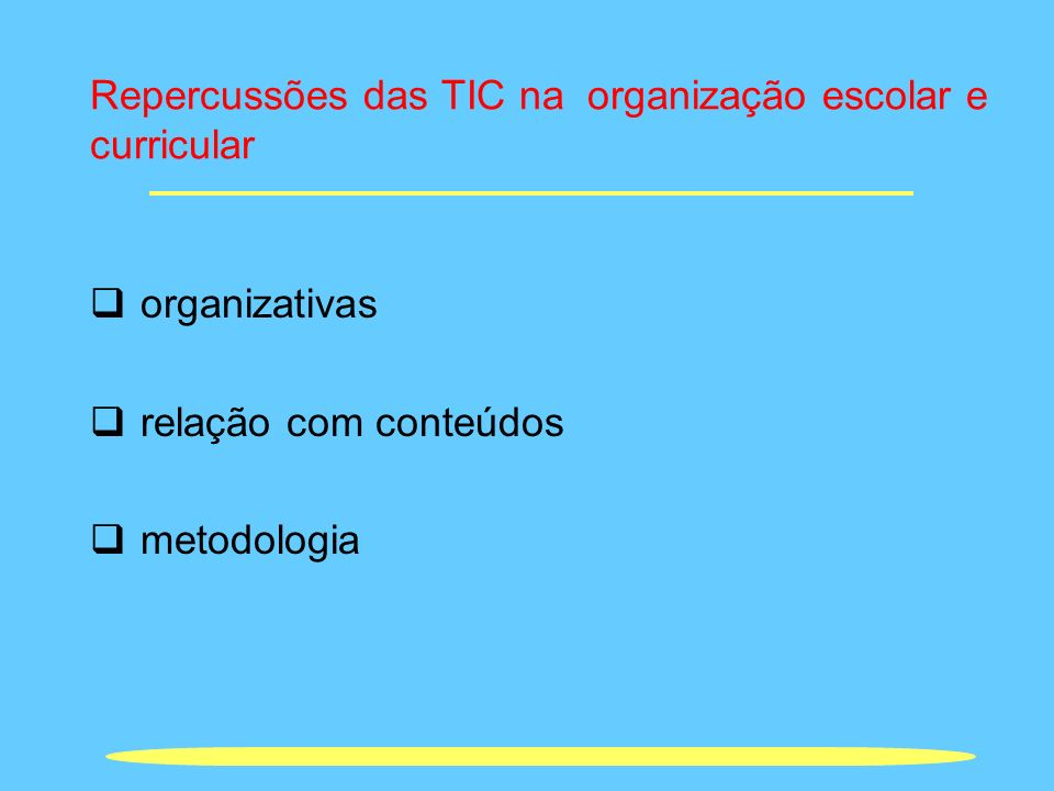 Repercussões das TIC na organização escolar e curricular
