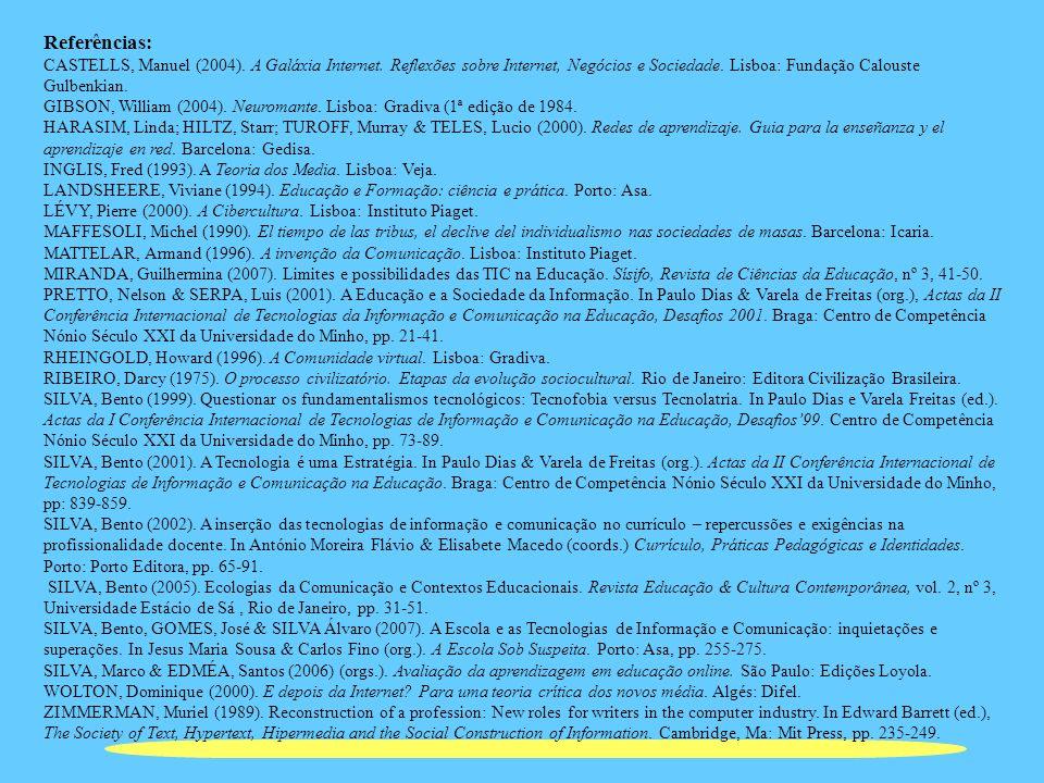 Referências: CASTELLS, Manuel (2004). A Galáxia Internet. Reflexões sobre Internet, Negócios e Sociedade. Lisboa: Fundação Calouste Gulbenkian.