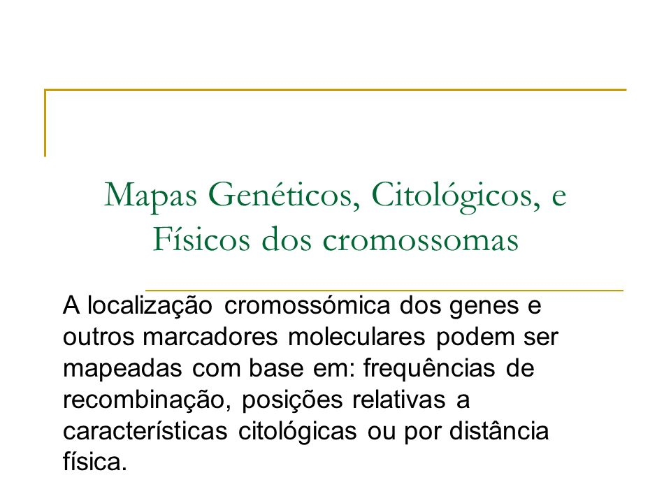 Mapas Genéticos, Citológicos, e Físicos dos cromossomas