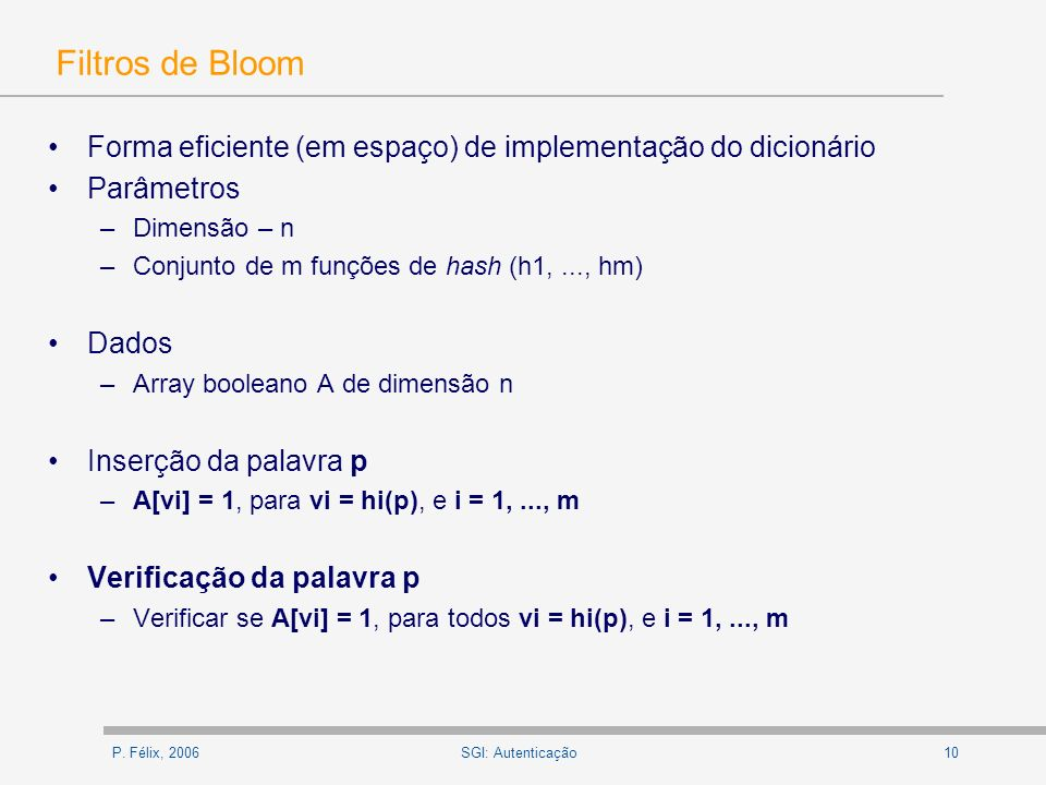 Filtros de Bloom Forma eficiente (em espaço) de implementação do dicionário. Parâmetros. Dimensão – n.